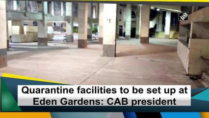 Quarantine facilities to be set up at Eden Gardens for police personnel: CAB president