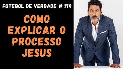 Futebol de Verdade # 170 -  Como explicar o processo Jesus