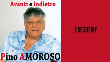 Pino Amoroso - Pregherò