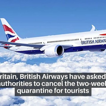 In Britain, British Airways have asked the authorities to cancel the two-week quarantine for tourists.