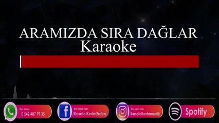 Karaoke - Aramızda Sıra Dağlar
