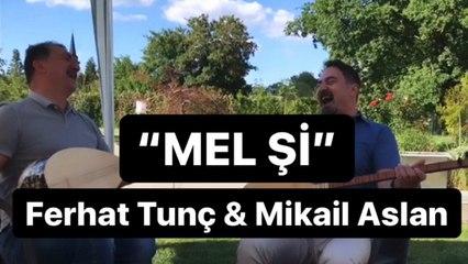 Ferhat Tunç & Mikail Aslan - Mel Şi