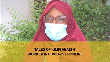 Tales of Kilifi health workers in Covid-19 frontline