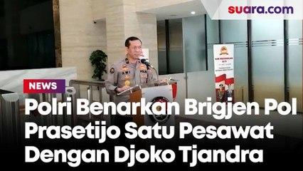 Polri Benarkan Brigjen Pol Prasetijo Satu Pesawat dengan Djoko Tjandra Terbang ke Pontianak