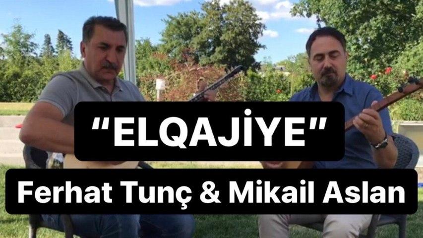 Ferhat Tunç & Mikail Aslan - ELQAJİYE