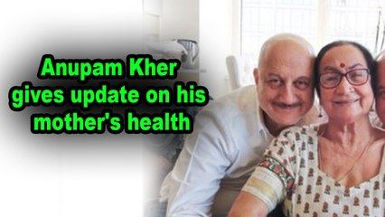 Anupam Kher gives update on his mother's health