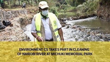 Environment CS takes part in cleaning of Nairobi river at Michuki memorial park