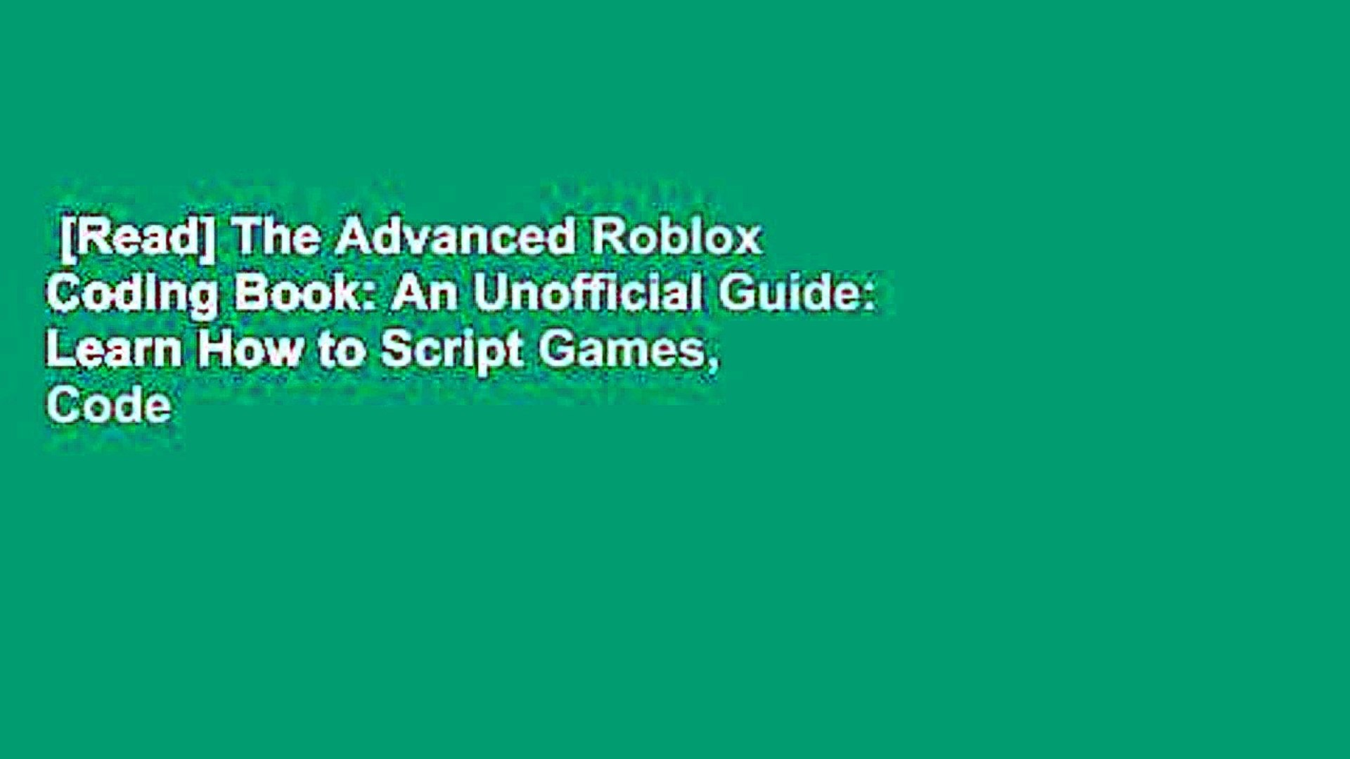 [Read] The Advanced Roblox Coding Book: An Unofficial Guide: Learn How to Script Games, Code