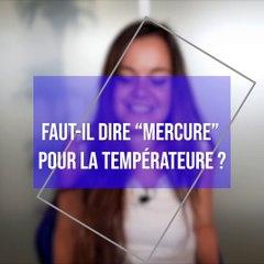 """Faut-il dire """"mercure"""" pour la température ?"""