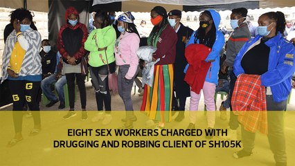 Eight sex workers charged with drugging and robbing client of Sh105k
