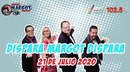 Dispara Margot, Dispara 21 Julio 2020