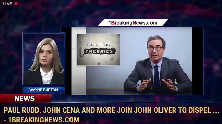 Paul Rudd, John Cena and More Join John Oliver to Dispel ... - 1BreakingNews.com