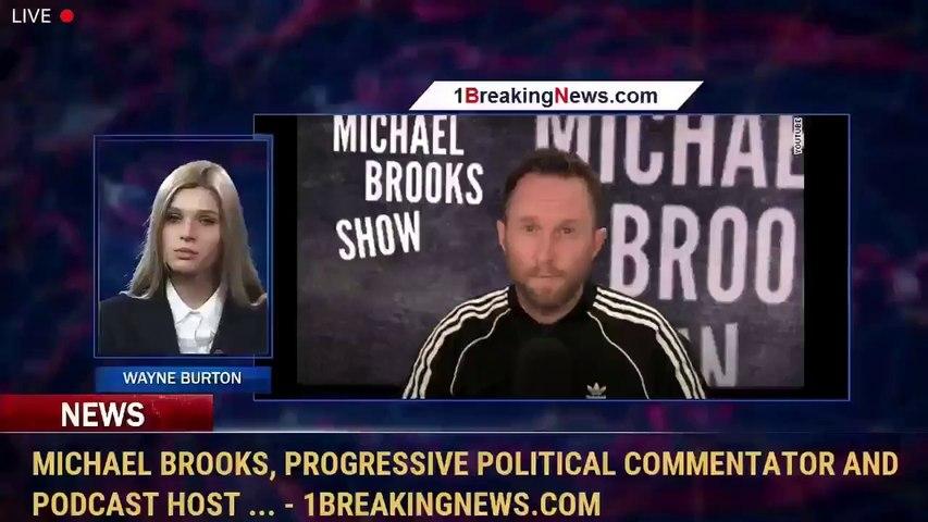 Michael Brooks, progressive political commentator and podcast host ... - 1BreakingNews.com