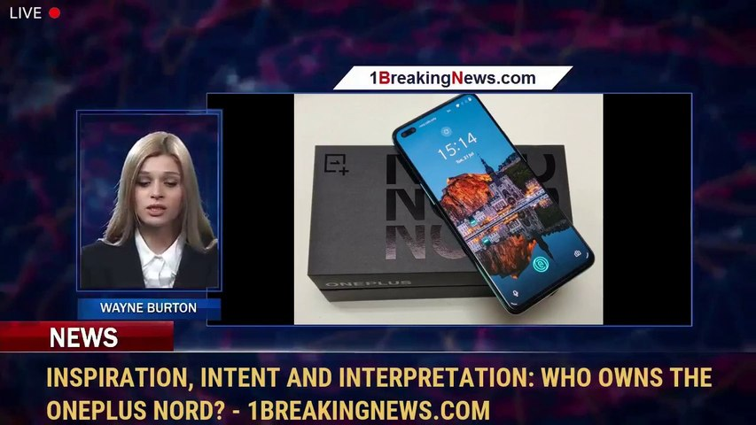 Inspiration, Intent And Interpretation: Who Owns The OnePlus Nord? - 1BreakingNews.com