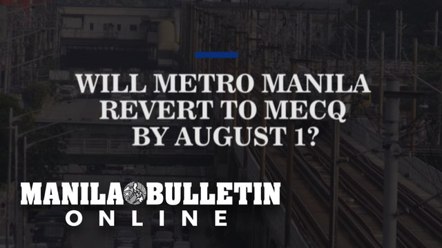Will Metro Manila revert to MECQ by August 1?