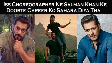 Iss Choreographer Ne Salman Khan Ke Doobte Career Ko Sahara Diya Tha