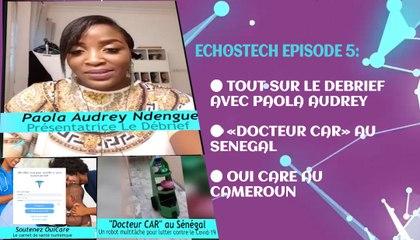 Tout sur Le Debrief avec Paola Audrey   «Docteur Car» au Sénégal   Oui care au Cameroun   EchosTech Episode 5