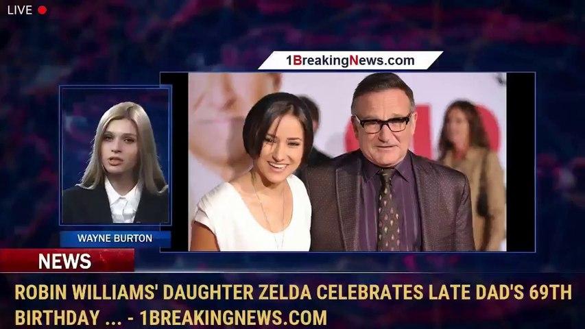 Robin Williams' Daughter Zelda Celebrates Late Dad's 69th Birthday ... - 1BreakingNews.com