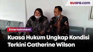 Kuasa Hukum Ungkap Kondisi Terkini Catherine Wilson