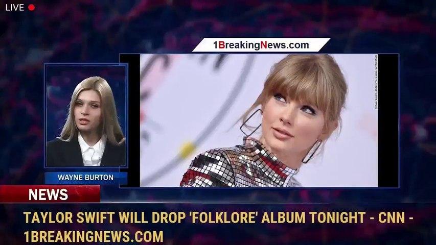 Taylor Swift will drop 'Folklore' album tonight - CNN - 1BreakingNews.com