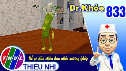 Dr. Khỏe - Tập 833: Rễ so đũa chữa đau nhức xương khớp
