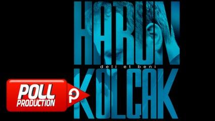 Harun Kolçak - Deli Et Beni - (Official Audio)