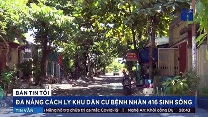 Đà Nẵng: Cách ly khu dân cư bệnh nhân 416 sinh sống | VTC