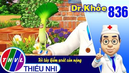 Dr. Khỏe - Tập 836: Tỏi tây kiểm soát cân nặng