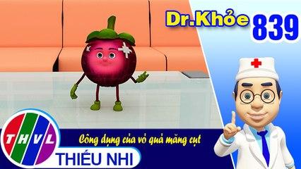 Dr. Khỏe - Tập 839: Công dụng của vỏ quả măng cụt