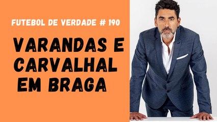 Futebol de Verdade #190 - Varandas e Carvalhal em Braga