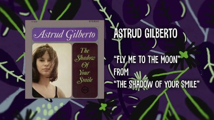 Astrud Gilberto - Fly Me To The Moon