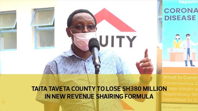 Taita Taveta County to lose Sh380 million in new revenue sharing formula