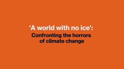 'A world with no ice': Confronting the horrors of climate change