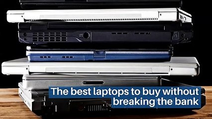 The best laptops to buy without breaking the bank