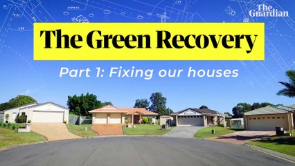 The Green Recovery: how to fix Australia's energy-inefficient homes – video