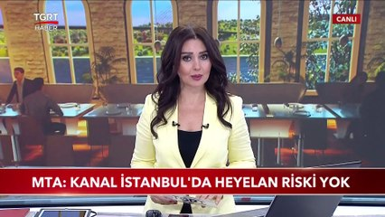 MTA: Kanal İstanbul'da Heyelan Riski Yok