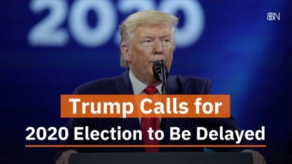 Trump Wants A Delayed Election