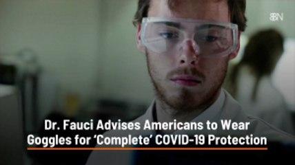 Dr. Fauci Advises Goggles