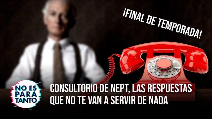 Consultorio de NEPT, las respuestas que no te van a servir de nada