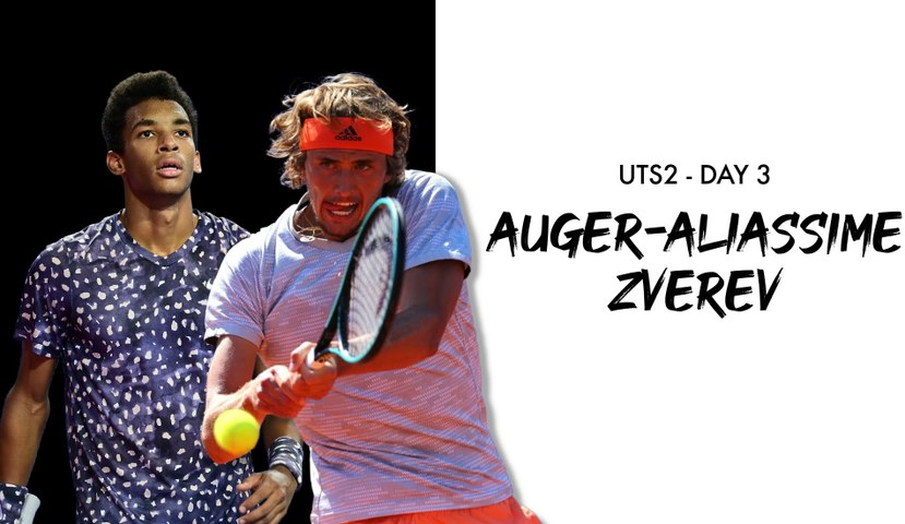 UTS 2 - Day 3 Preview : Felix Auger-Aliassime vs Alexander Zverev (VF)