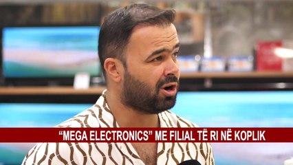 """""""MEGA ELECTRONICS"""" ME FILIAL TË RI NË KOPLIK"""
