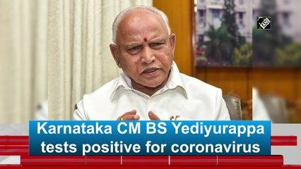 Karnataka CM BS Yediyurappa tests positive for coronavirus