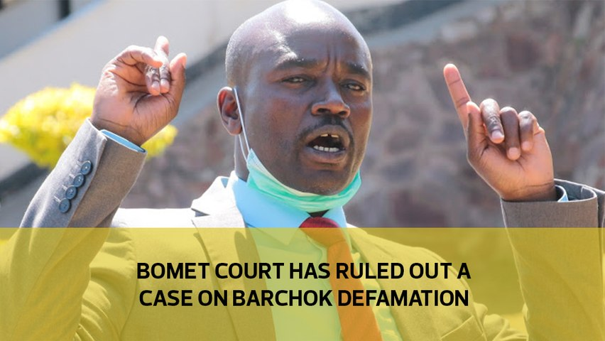 Bomet Court has ruled out a case on Barchok defamation