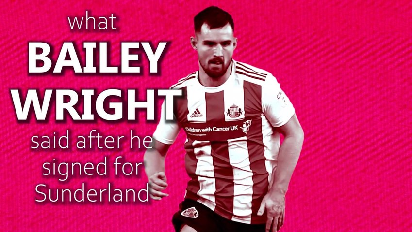 What Bailey Wright said after he signed for Sunderland