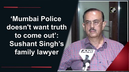 'Mumbai Police doesn't want truth to come out': Sushant Singh's family lawyer