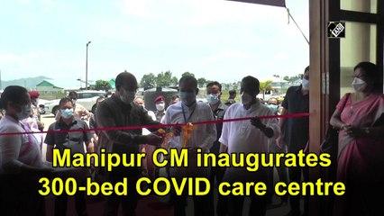 Manipur CM inaugurates 300-bed COVID care centre
