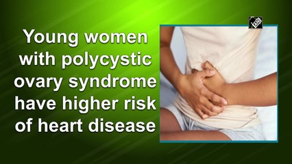 Young women with polycystic ovary syndrome have higher risk of heart disease