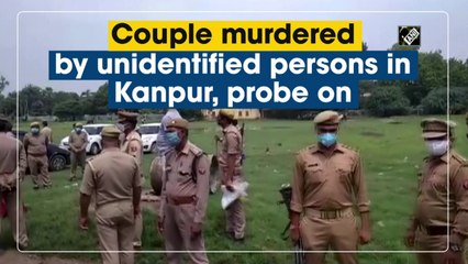 Couple murdered by unidentified persons in Kanpur, probe on
