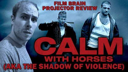 Projector: Calm with Horses (AKA The Shadow of Violence) (REVIEW