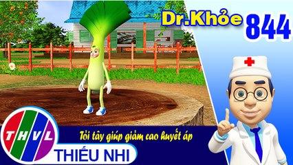 Dr. Khỏe - Tập 844: Tỏi tây giúp giảm cao huyết áp